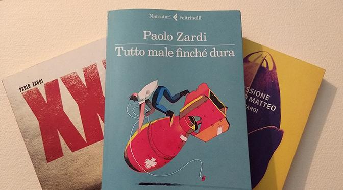 Tutto male finché dura, storia di un uomo qualunque dalla penna di Paolo Zardi
