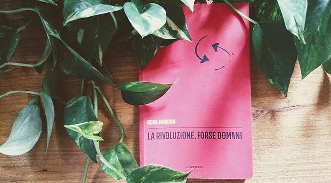 Rosa Mangini | La rivoluzione, forse domani